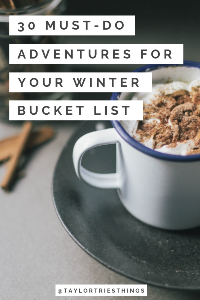 hot cocoa with the title 30 must do adventures for your winter bucket list